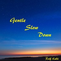 Rolf Kubli Gentle Slow Down