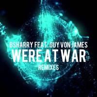 Bsharry Feat Guy Von James Were At War Remixes