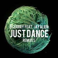 Bsharry Feat Jay Alien Just Dance Remixes