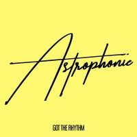 Astrophonie Got The Rhythm