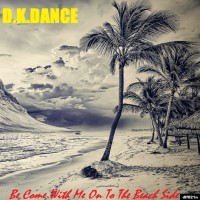 Dkdance Be Come With Me On To The Beach Side EP