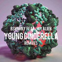Bsharry Feat Jay Alien Young Cinderella Remixes