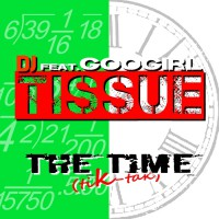 DJ Tissue feat. Googirl The Time (Tik - Tak)