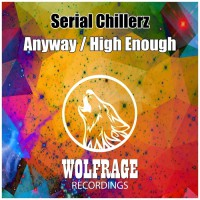 Serial Chillerz Anyway/High Enough