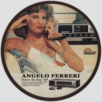 Angelo Ferreri Have To Say EP