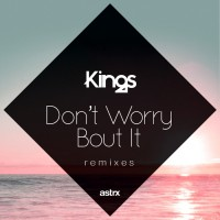 Kings Don\'t Worry \'Bout It