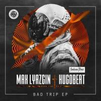 Max Lyazgin & Hugobeat Bad Trip