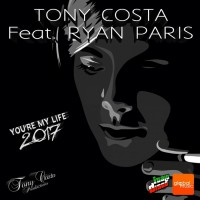 Tony Costa Feat Ryan Paris You\'re My Life 2017