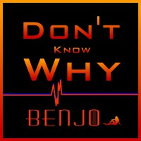 Benjo Don\'t Know Why
