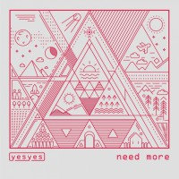 Yesyes Need More