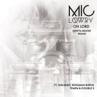 Mic Lowry Feat Sneakbo, bossman Birdie, tempa, double S Oh Lord
