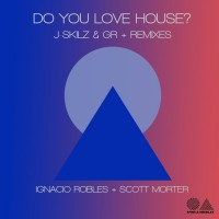 J-skilz & Gr Do You Love House?