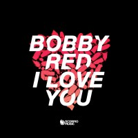 Bobby Red I Love You