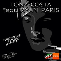 Tony Costa ft. Ryan Paris You\'re My Life 2017