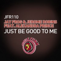 Jay Frog & Jerome Robins ft. Alexandra Prince Just Be Good To Me