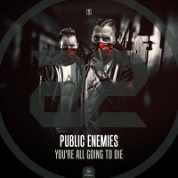 Public Enemies You\'re All Going To Die