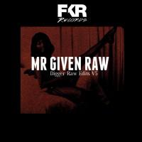 Mr Given Raw Digger Raw Edits V5