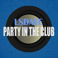 Lsdave Party In The Club