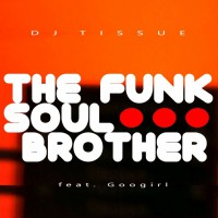 DJ Tissue feat. Googirl The Funk Soul Brother