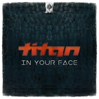 Titan In Your Face