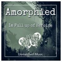 Amorphied Im Full Up Of Heroine