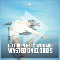 Dj Tripple-o & Withard Wasted On Cloud 9