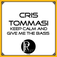 Cris Tommasi Keep Calm And Give Me The Bass