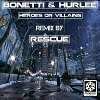 Hurlee Bonetti Heroes Or Villains