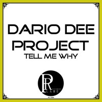 Dario Dee Project Tell Me Why
