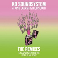 Kd Soundsystem Feat King Labash Burn: The Remixes