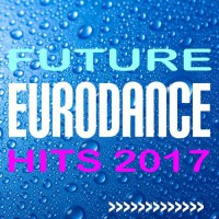 VA Future Eurodance Hits 2017