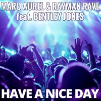 Marq Aurel & Rayman Rave feat. Bentley Jones Have A Nice Day