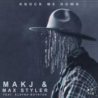 Makj, max Styler Knock Me Down