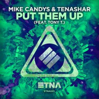 Mike Candys & Tenashar feat Tony T Put Them Up