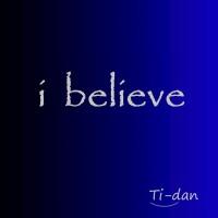 Ti-dan I Believe
