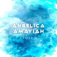 Angelica Amayiah I Love U