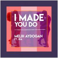 Melih Aydogan Feat Ria I Made You Do