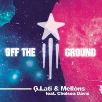 G-Lati & Mellons feat. Chelsea Davis Off The Ground