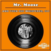 Mr Moose And Then She Whispered, Go