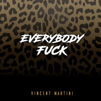 Vincent Martini Everybody Fuck