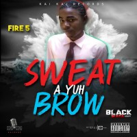 Fire 5 Sweat A Yuh Brow