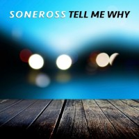 Soneross Tell Me Why