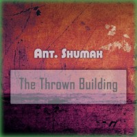 Ant Shumak The Thrown Building
