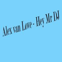 Alex Van Love Hey Mr DJ