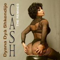 Dyana Dya Shkendije Cash  The Remixes