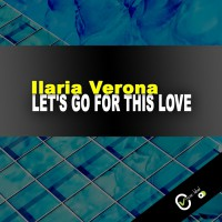 Ilaria Verona Let\'s Go For This Love