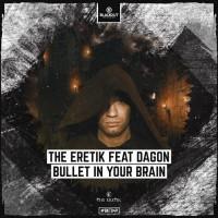 The Eretik Feat Dagon Bullet In Your Brain