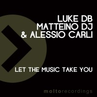 Luke Db, Matteino Dj, Alessio Carli Let The Music Take You