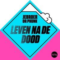 Jebroer & Dr Phunk Leven Na De Dood