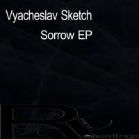 Vyacheslav Sketch Sorrow EP